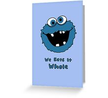 We Eats It Whole Greeting Card