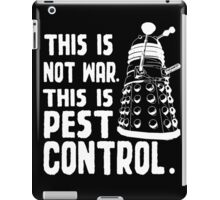 This is not war, This is pest control.  iPad Case/Skin
