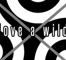 Never Love A Wild Thing Sticker