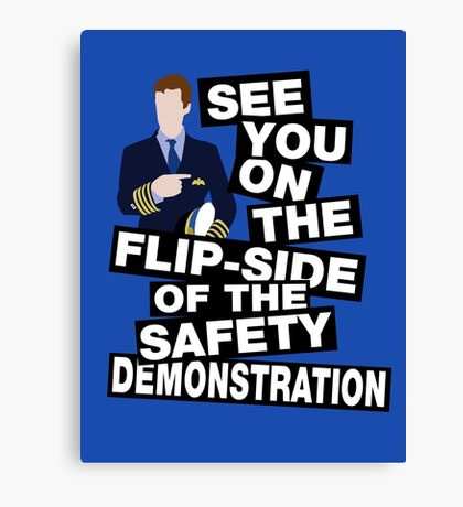 See you on the flipside of the safety demonstration Canvas Print