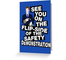 See you on the flipside of the safety demonstration Greeting Card