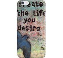 Create the Life You Desire iPhone Case/Skin