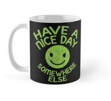 HAVE A NICE DAY - somewhere else Mug