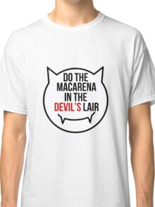 Do the Macarena in the devil's lair Classic T-Shirt