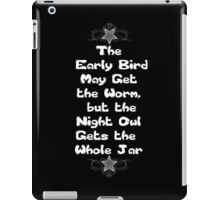 The Early Bird May Get the Worm, but the Night Owl Gets the Whole Jar iPad Case/Skin