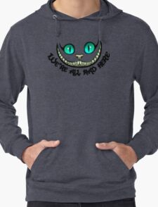 We're all mad here Lightweight Hoodie