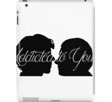 Addicted To You   iPad Case/Skin