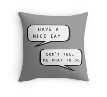 """""""Have a nice day""""\""""Don't tell me what to do"""" Throw Pillow"""