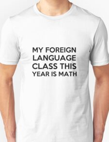 My foreign language class is math  T-Shirt