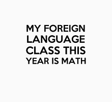 My foreign language class is math  Unisex T-Shirt
