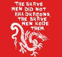The brave men did not kill dragons Unisex T-Shirt