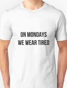 On Mondays we wear tired  Unisex T-Shirt