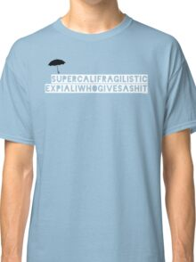 Supercalafragalisticexpialadoshus - Mary Poppins Classic T-Shirt