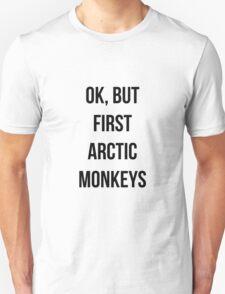 OK, but first Arctic Monkeys  Unisex T-Shirt