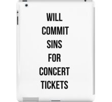 Will commit sins for concert tickets iPad Case/Skin