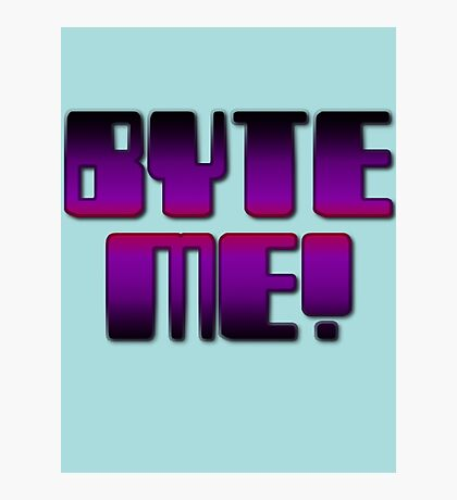 BYTE ME! by Chillee Wilson Photographic Print