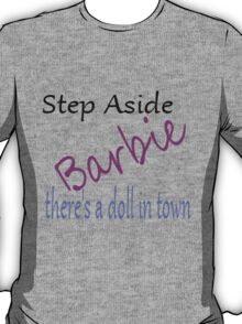 Step aside Barbie!! T-Shirt