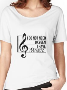 Don't need oxygen, have music Women's Relaxed Fit T-Shirt