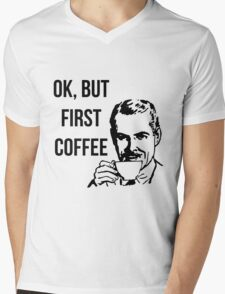 OK, but first coffee Mens V-Neck T-Shirt