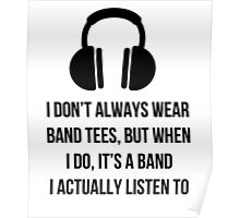 When i wear a band tee, it's one i actually listen to Poster