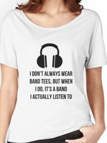 When i wear a band tee, it's one i actually listen to Women's Relaxed Fit T-Shirt