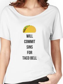Will commit sins for Taco Bell Women's Relaxed Fit T-Shirt