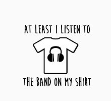 At least i listen to the band on my shirt T-Shirt