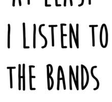 """I listen to the band on my shirt"" Tshirt Sticker"