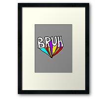 BRUH Framed Print