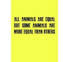 All animals are equal but some animals are more equal than others Photographic Print