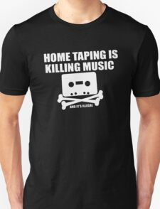 Home Taping is Killing Music... and it's Illegal T-Shirt