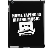 Home Taping is Killing Music... and it's Illegal iPad Case/Skin