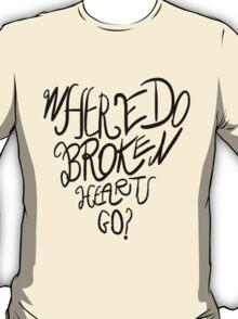 Where Do Broken Hearts Go? (Black) T-Shirt