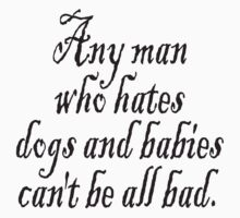 "W. C. Fields, ""Any man who hates dogs and babies can't be all bad."" Kids Clothes"