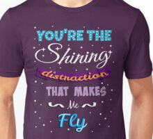 You're The Shining Distraction That Makes Me Fly (with stars) Unisex T-Shirt