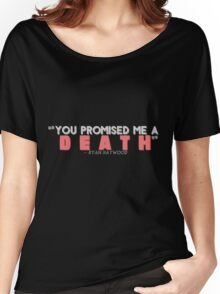 You Promised Me a Death Women's Relaxed Fit T-Shirt