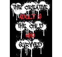 The Creative Adult Is The Child Who Survived Photographic Print