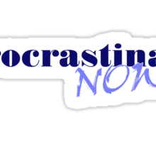 Procrastinate Now! Sticker