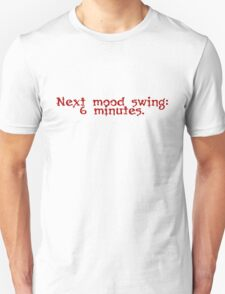 Next mood swing: 6 minutes. T-Shirt