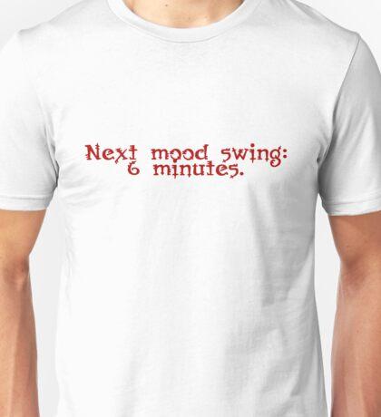 Next mood swing: 6 minutes. Unisex T-Shirt
