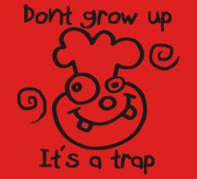 DONT GROW UP - ITS A TRAP Baby Tee