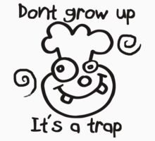 DONT GROW UP - ITS A TRAP Kids Tee