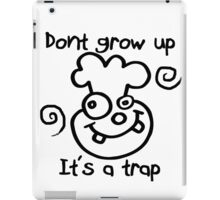 DONT GROW UP - ITS A TRAP iPad Case/Skin