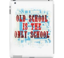 Old School Is The Only School iPad Case/Skin