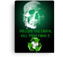 Pollute The Earth. Kill Your Family. Canvas Print