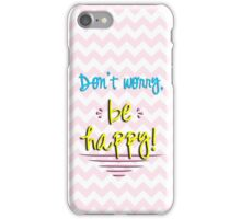 Don't Worry, Be Happy! iPhone Case/Skin
