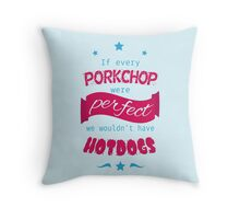 If Every Porkchop were Perfect Throw Pillow