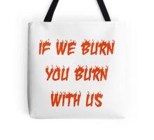 If We Burn, You Burn With Us Tote Bag
