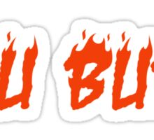 If We Burn, You Burn With Us Sticker