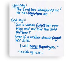 Isaiah 49: I will never forget you Canvas Print